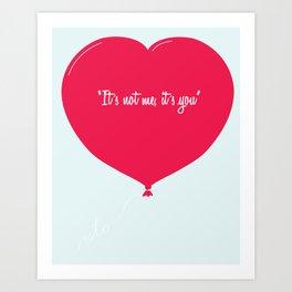 """It´s not me, it´s you"" Art Print"