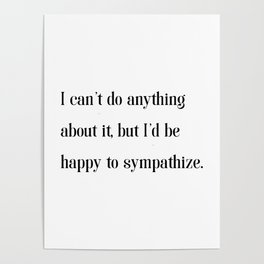 I'd be happy to sympathize - Fishism Collection Poster