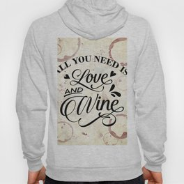 All you need is love and wine - wine lover's Valentine Hoody