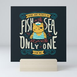 There are plenty of fish in the sea but you're the only one for me Mini Art Print