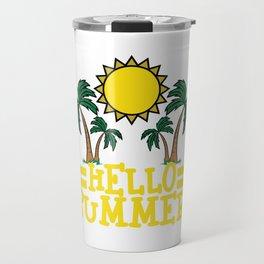 Hello Summer T-shirt Summer Time Heat Sea Fruit Beach Rest Sun Vacation Travel Tanned Palm Trees Travel Mug