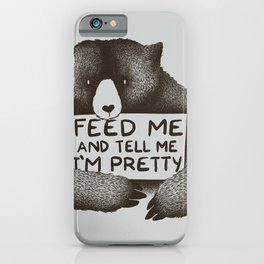 Feed Me And Tell Me I'm Pretty Bear iPhone Case