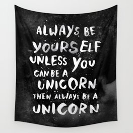 Always be yourself. Unless you can be a unicorn, then always be a unicorn. Wall Tapestry