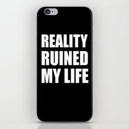 Reality Ruined My Life - black iPhone Skin