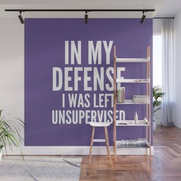In My Defense I Was Left Unsupervised (Ultra Violet) Wall Mural