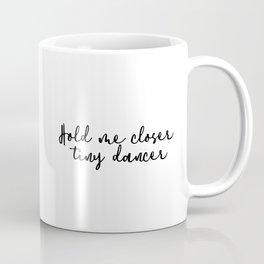 Hold Me Closer Tiny Dancer Coffee Mug