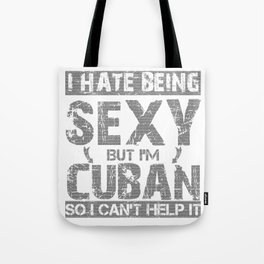 Hate Being Sexy I'm Cuban So I Can't Help It Tote Bag