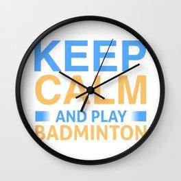 Keep Calm And Play Badminton - Badminton Design Wall Clock