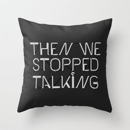 Then We Stopped Talking Throw Pillow