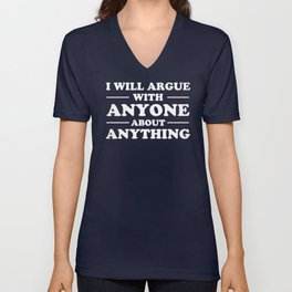 I Will Argue With Anyone About Anything Unisex V-Neck