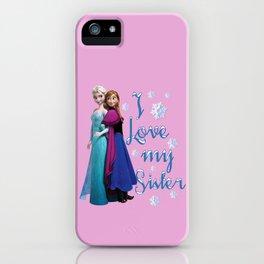 I love my sister ~ Frozen ~ Anna & Elsa iPhone Case