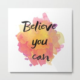 Believe you can , inspirational quote Metal Print