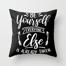 Be yourself everyone else is already tak Throw Pillow