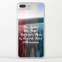 No Hate No Fear Refugees are Welcome Here Clear iPhone Case