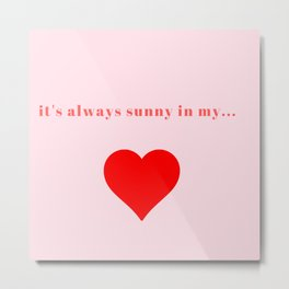 It is always sunny in my...heart! #Love #Gratitude #Amazing love life (rose, pink, red) Metal Print