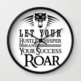 Let Your Hustle Whisper And Your Success Roar Wall Clock
