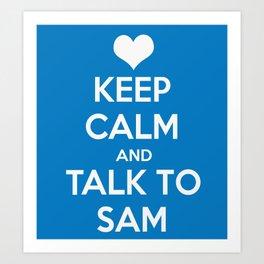 Seriously, talk to Sam! Art Print
