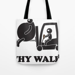 WHY WALK Tote Bag