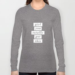 Girl You Totally Got This black and white inspirational quote typography poster home wall decor Long Sleeve T-shirt
