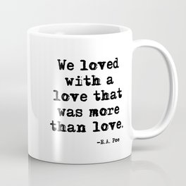 We loved with a love that was more than love Coffee Mug