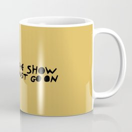 show must go on Coffee Mug