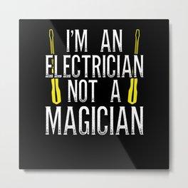 I'm an Electrician, not a magician Metal Print