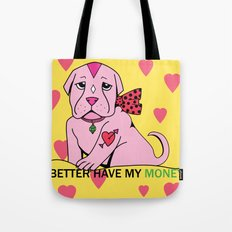 Bitch Better Have My Money Tote Bag
