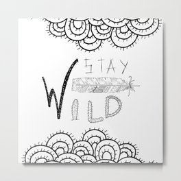 Stay Wild Black Ink Quote Metal Print