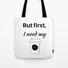 But first I need my coffee Tote Bag