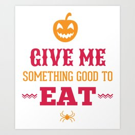 Halloween Give Me Something Good To Eat Art Print