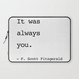 It was always you. - F. Scott Fitzgerald Laptop Sleeve