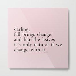 darling fall brings change Metal Print