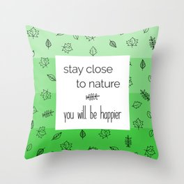 Quote Stay Close to Nature Throw Pillow