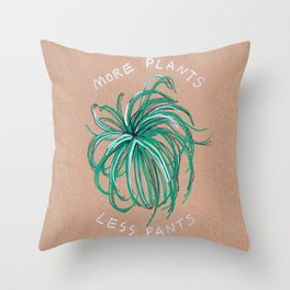 More Plants Less Pants Throw Pillow