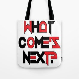 What Comes Next? Tote Bag