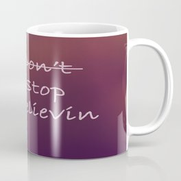 Stop Believin' Coffee Mug