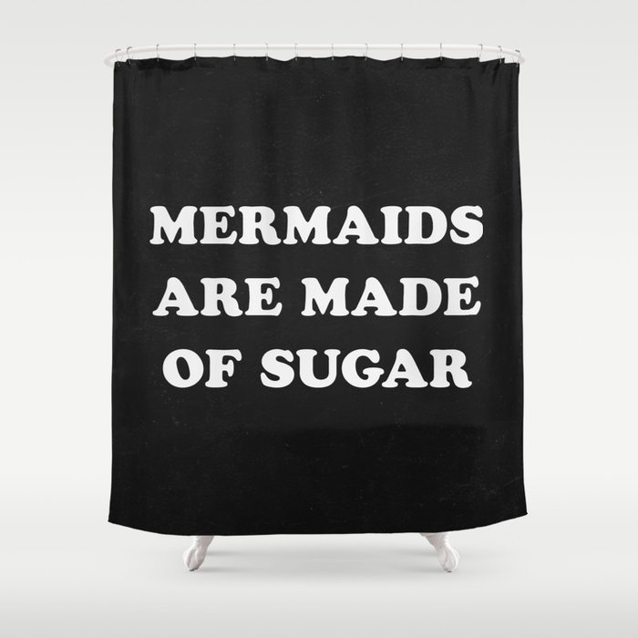 Mermaids Are Made of Sugar Shower Curtain