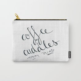 Coffee and Cuddles Today Please Carry-All Pouch