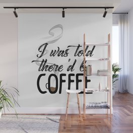 I was told there'd be coffee Wall Mural