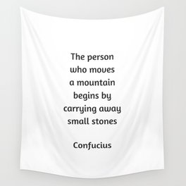 Confucius Motivational Quote  - The person who moves a mountain begins by carrying away small stones Wall Tapestry