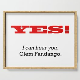 I can hear you Clem Fandango Serving Tray