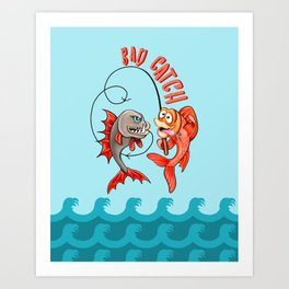 Fishaholic: Bad Catch! Art Print