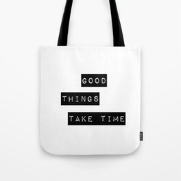 Good Thing Take Time Tote Bag