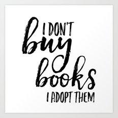 I Don't Buy Books...  Art Print