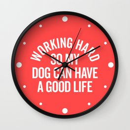 Working Hard Dog Good Life Funny Quote Wall Clock
