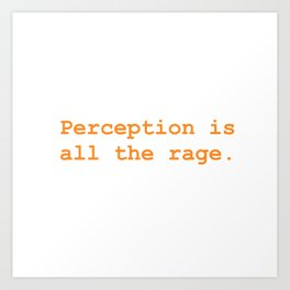 Perception is all the rage Art Print