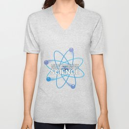 LET US PAUSE NOW FOR A MOMENT OF SCIENCE Unisex V-Neck