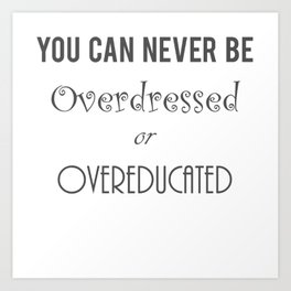 You can never be Overdressed Art Print