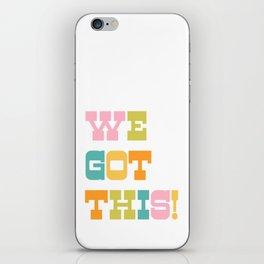 We Got This! iPhone Skin