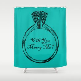 Will You Marry Me Shower Curtain